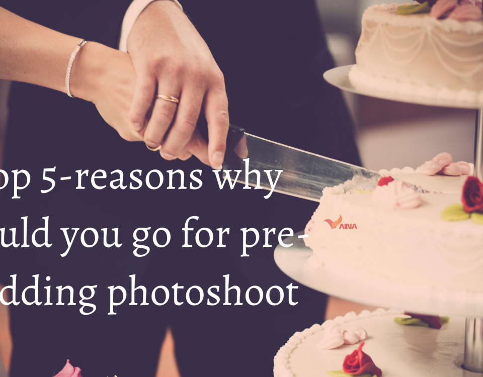 Top 5 reasons why should you go for pre-wedding photoshoot