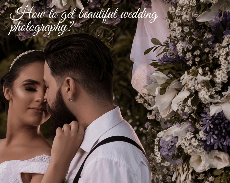 How to get beautiful wedding photography?